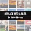 Как легко заменить изображения и медиафайлы в WordPress