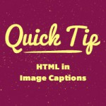 Quick-Tip---HTML-in-Image-Captions[1]